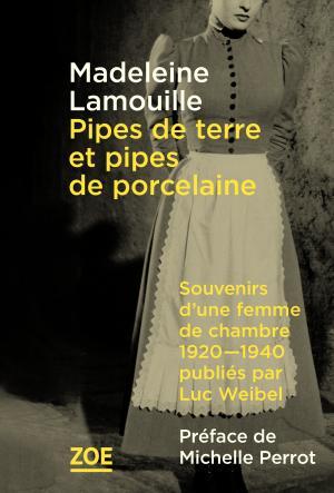 Pipes de terre et pipes de porcelaine: Souvenirs d'une femme de chambre, 1920-1940 de Madeleine Lamouille Thumb-small_zoe_pipesdeterres
